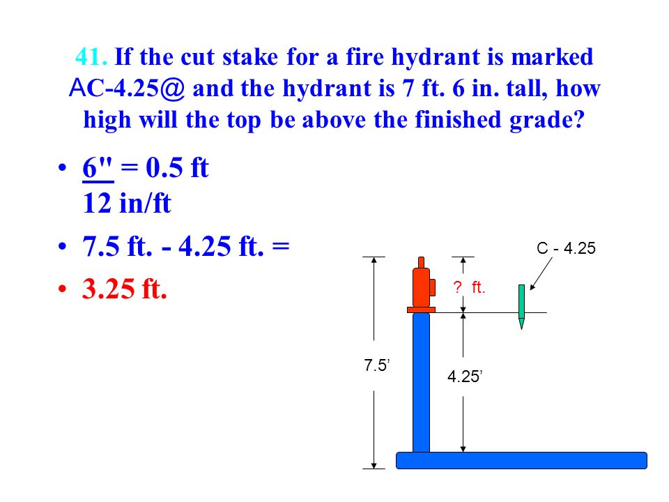 41. If the cut stake for a fire hydrant is marked AC-4