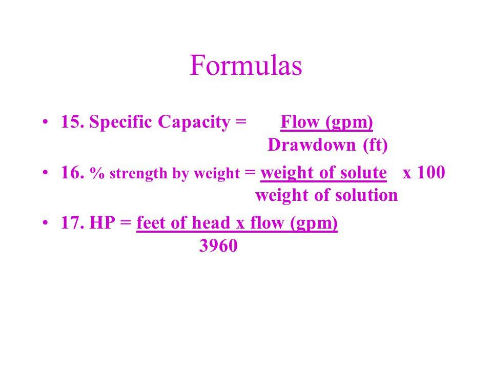 Formulas 15. Specific Capacity = Flow (gpm) Drawdown (ft)