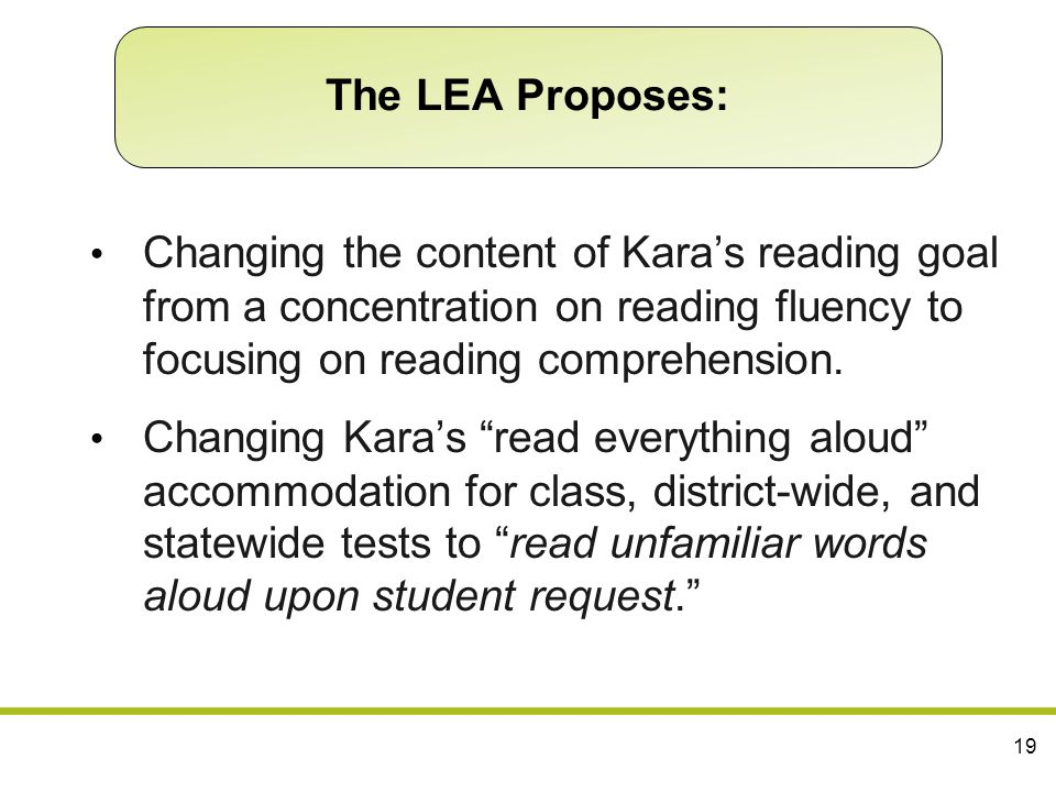 The LEA Proposes: Changing the content of Kara's reading goal from a concentration on reading fluency to focusing on reading comprehension.
