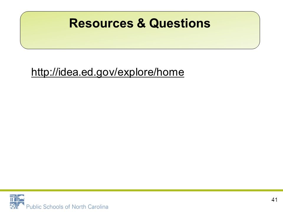 Resources & Questions http://idea.ed.gov/explore/home