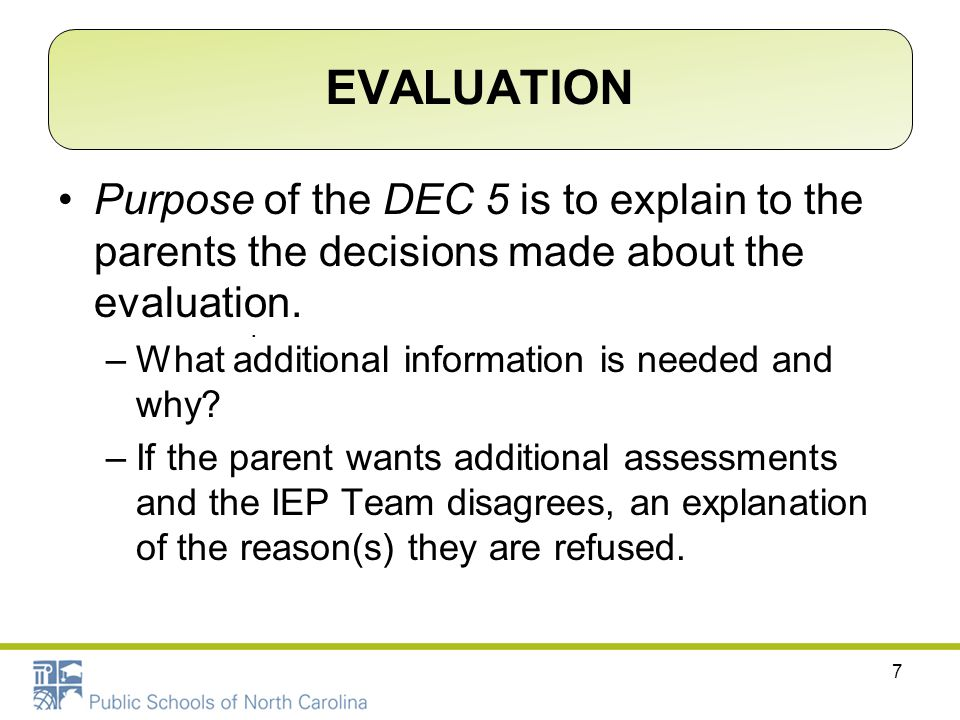 EVALUATION Purpose of the DEC 5 is to explain to the parents the decisions made about the evaluation.