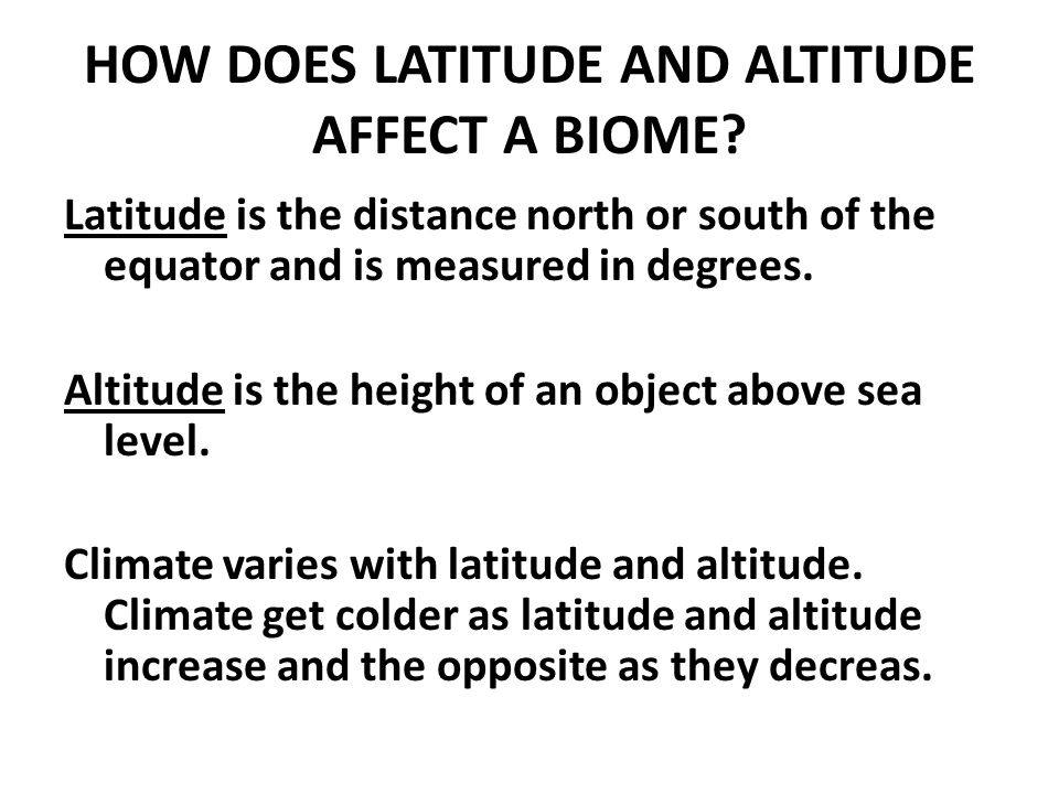 HOW DOES LATITUDE AND ALTITUDE AFFECT A BIOME