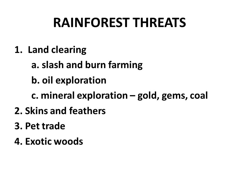 RAINFOREST THREATS Land clearing a. slash and burn farming