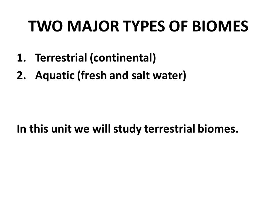 TWO MAJOR TYPES OF BIOMES