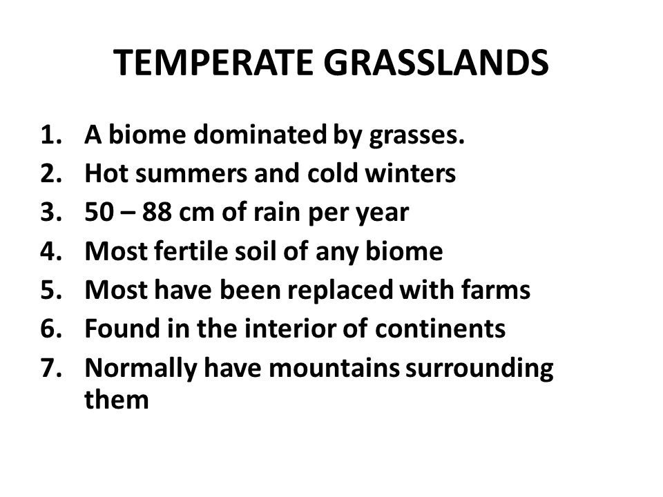 TEMPERATE GRASSLANDS A biome dominated by grasses.