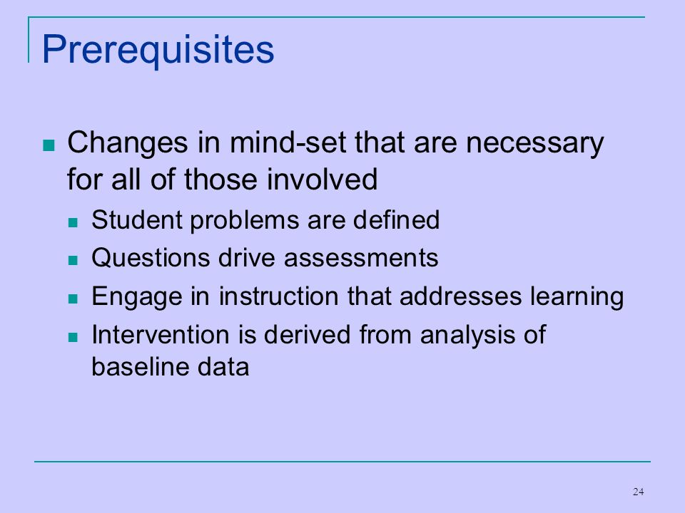 Prerequisites Changes in mind-set that are necessary for all of those involved. Student problems are defined.