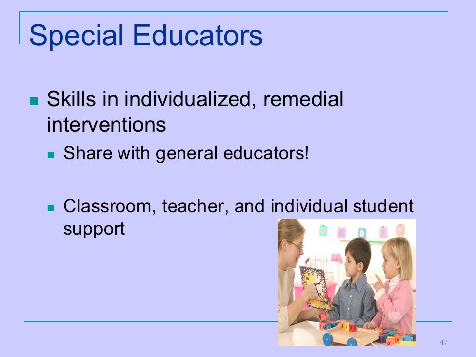 Special Educators Skills in individualized, remedial interventions