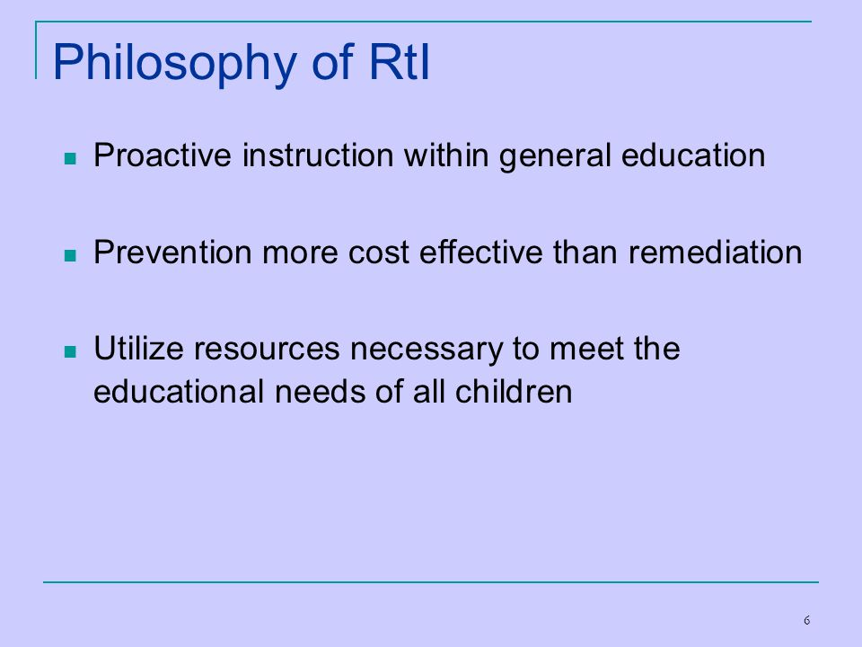 Philosophy of RtI Proactive instruction within general education
