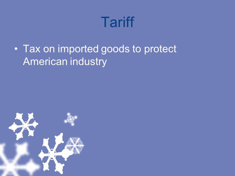 Tariff Tax on imported goods to protect American industry