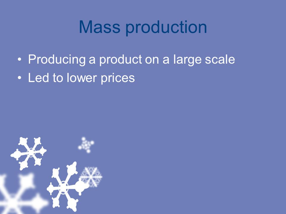 Mass production Producing a product on a large scale