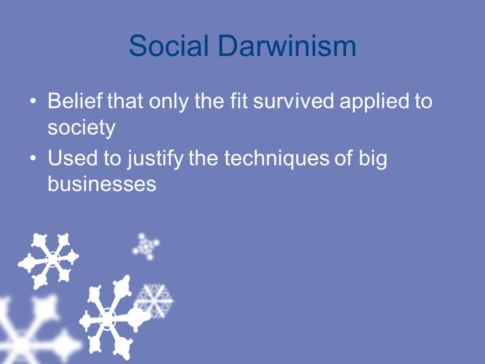 Social Darwinism Belief that only the fit survived applied to society