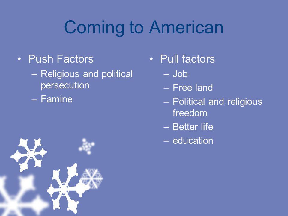 Coming to American Push Factors Pull factors