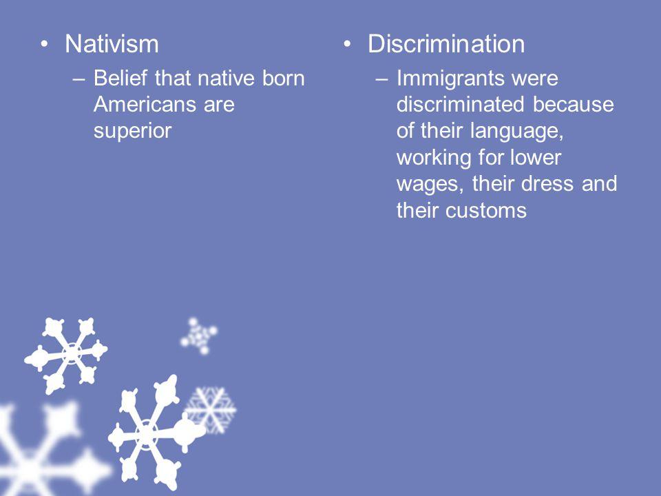 Nativism Discrimination Belief that native born Americans are superior