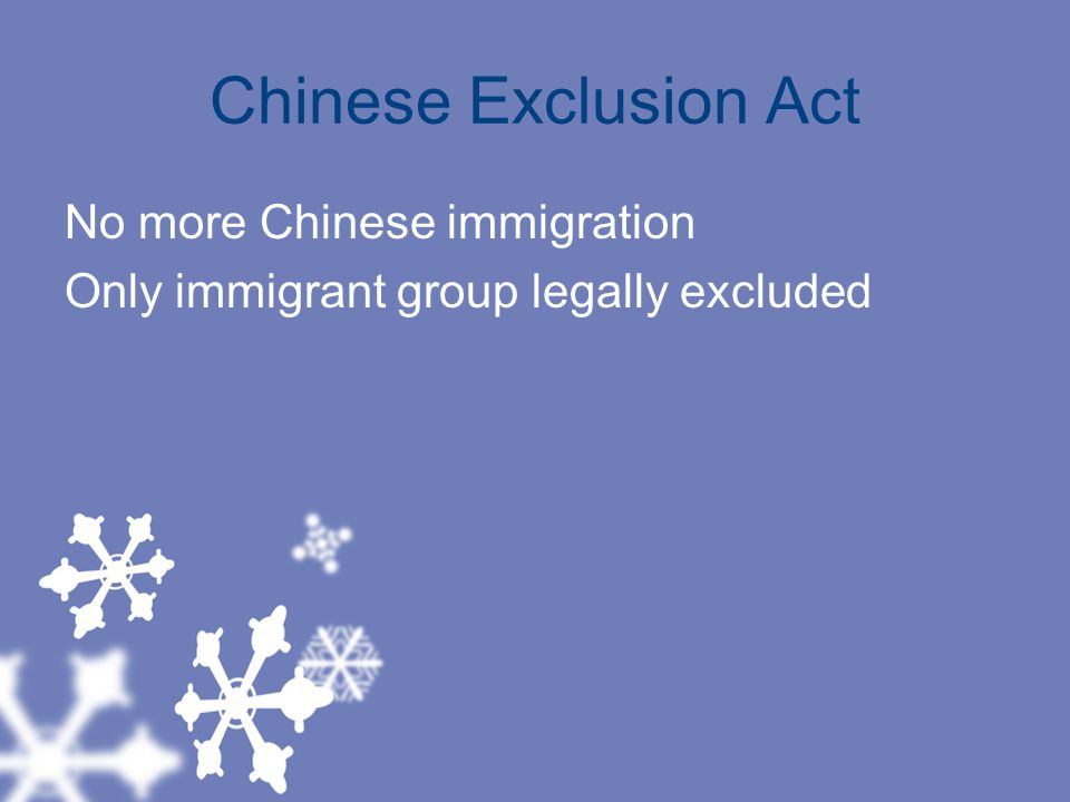 Chinese Exclusion Act No more Chinese immigration