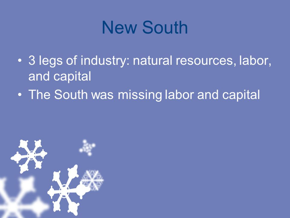 New South 3 legs of industry: natural resources, labor, and capital