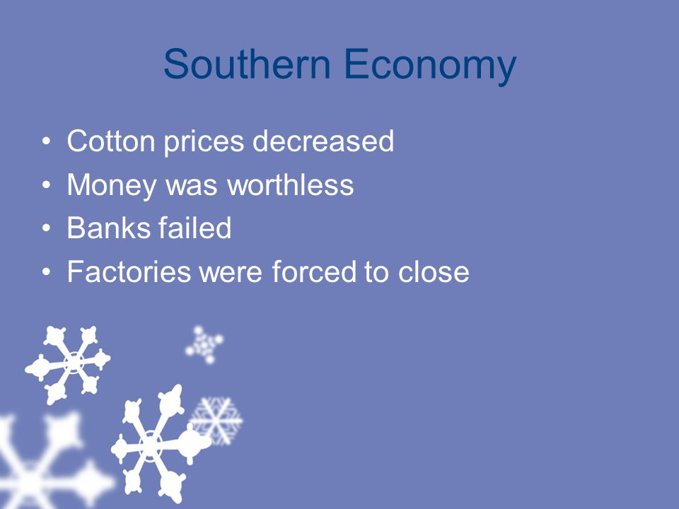 Southern Economy Cotton prices decreased Money was worthless
