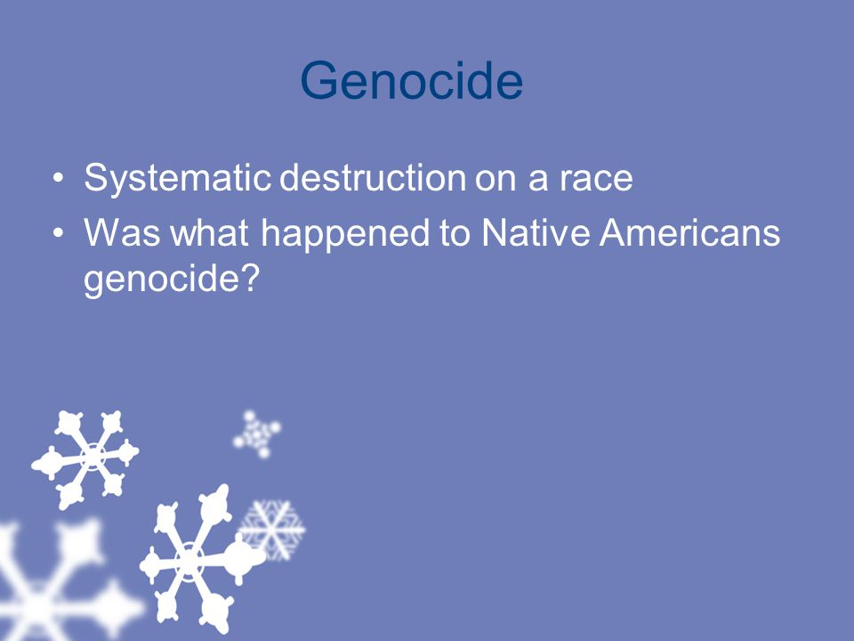 Genocide Systematic destruction on a race