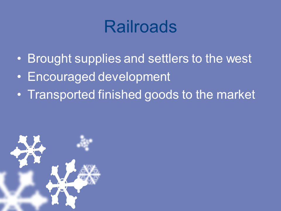 Railroads Brought supplies and settlers to the west