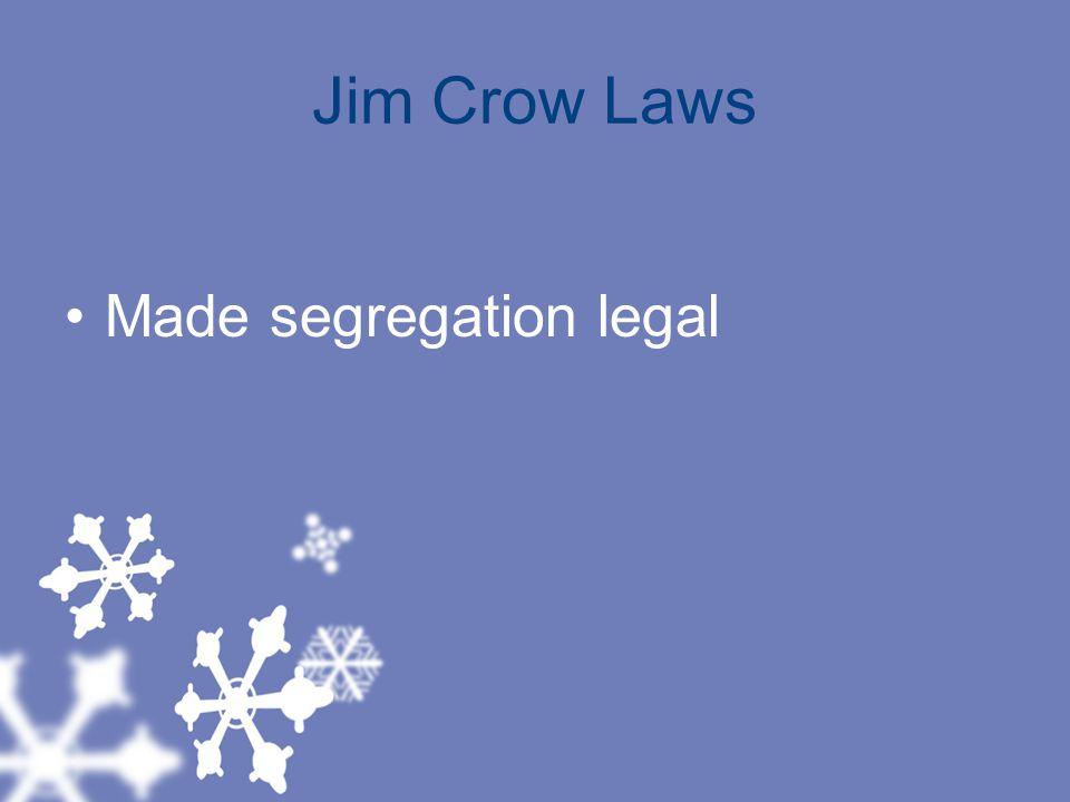Jim Crow Laws Made segregation legal