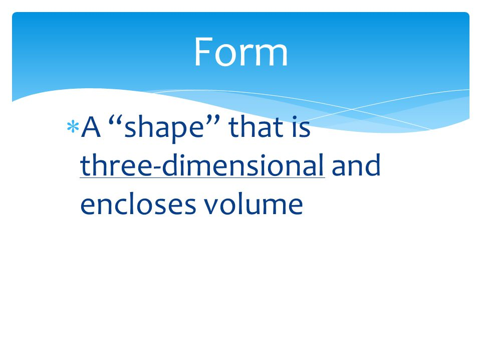 Form A shape that is three-dimensional and encloses volume