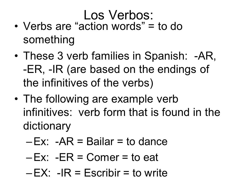 Los Verbos: Verbs are action words = to do something