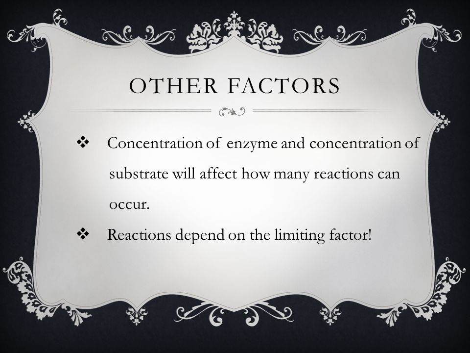 Other factors Concentration of enzyme and concentration of