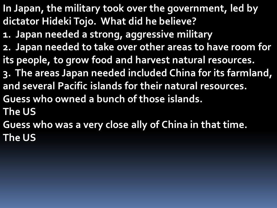 In Japan, the military took over the government, led by dictator Hideki Tojo. What did he believe