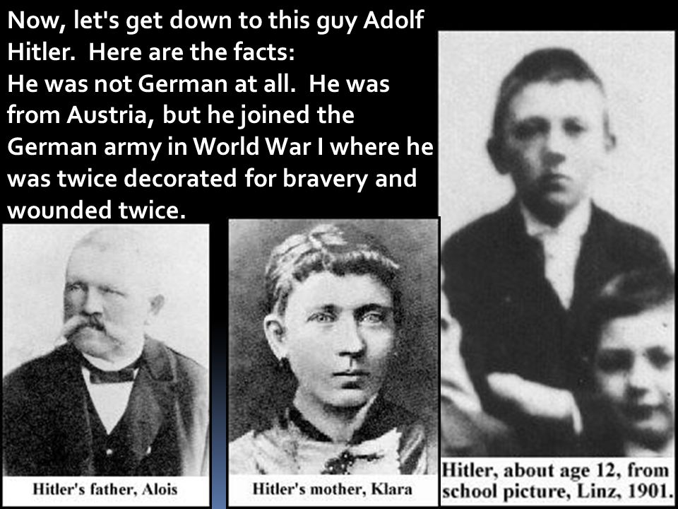 Now, let s get down to this guy Adolf Hitler. Here are the facts: