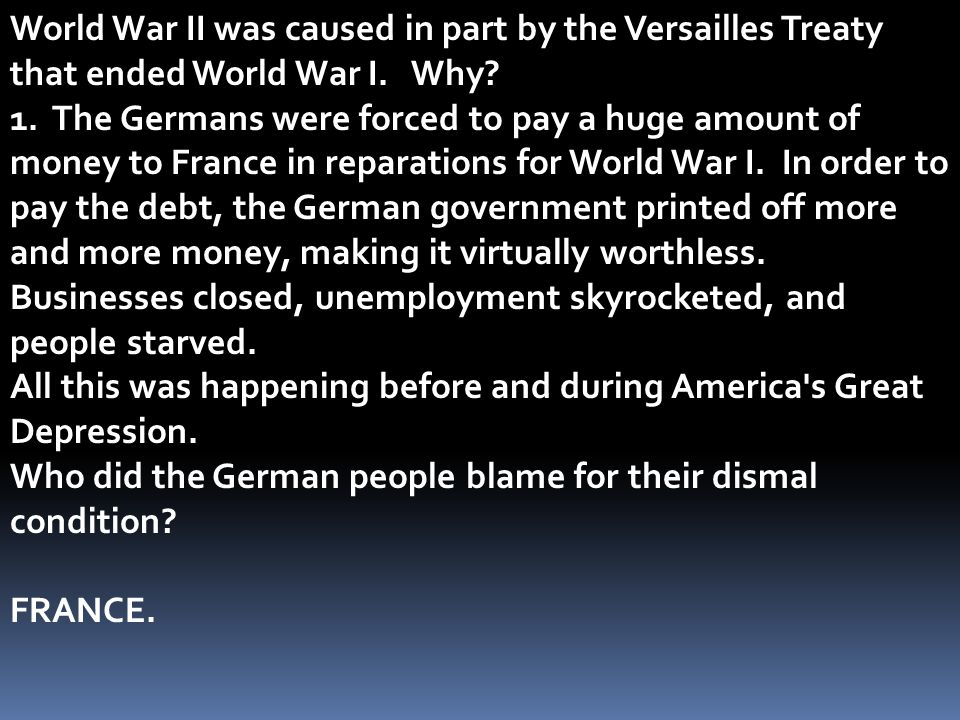 World War II was caused in part by the Versailles Treaty that ended World War I. Why