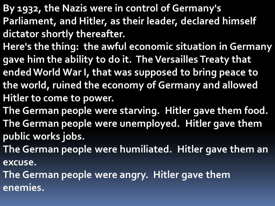 By 1932, the Nazis were in control of Germany s Parliament, and Hitler, as their leader, declared himself dictator shortly thereafter.