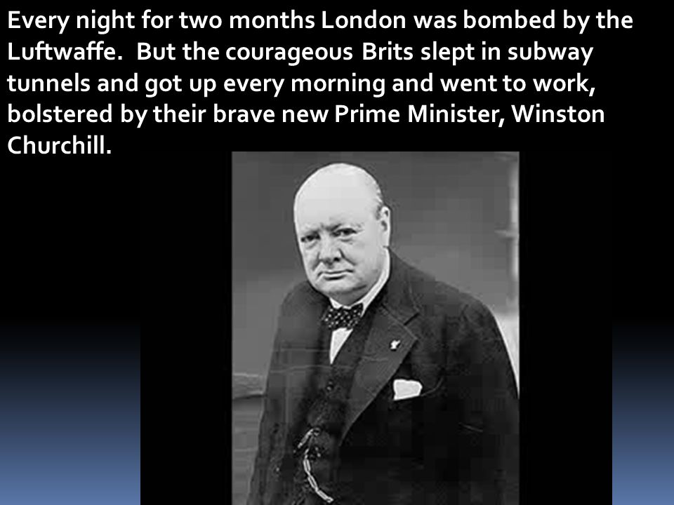 Every night for two months London was bombed by the Luftwaffe