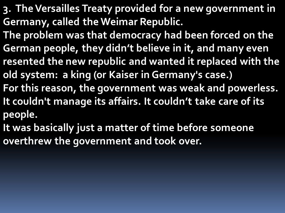 3. The Versailles Treaty provided for a new government in Germany, called the Weimar Republic.