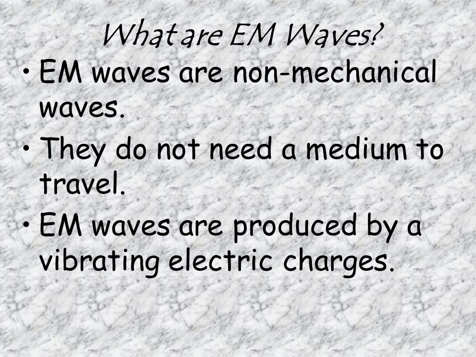 What are EM Waves EM waves are non-mechanical waves.