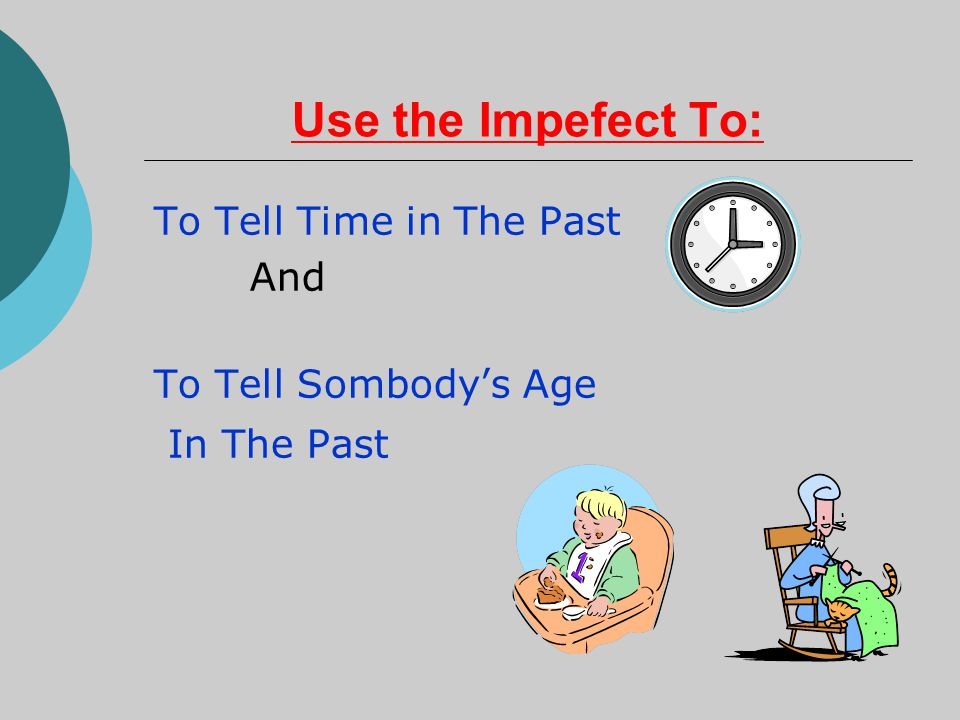 Use the Impefect To: To Tell Time in The Past And