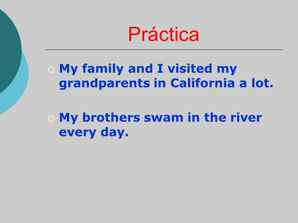 Práctica My family and I visited my grandparents in California a lot.