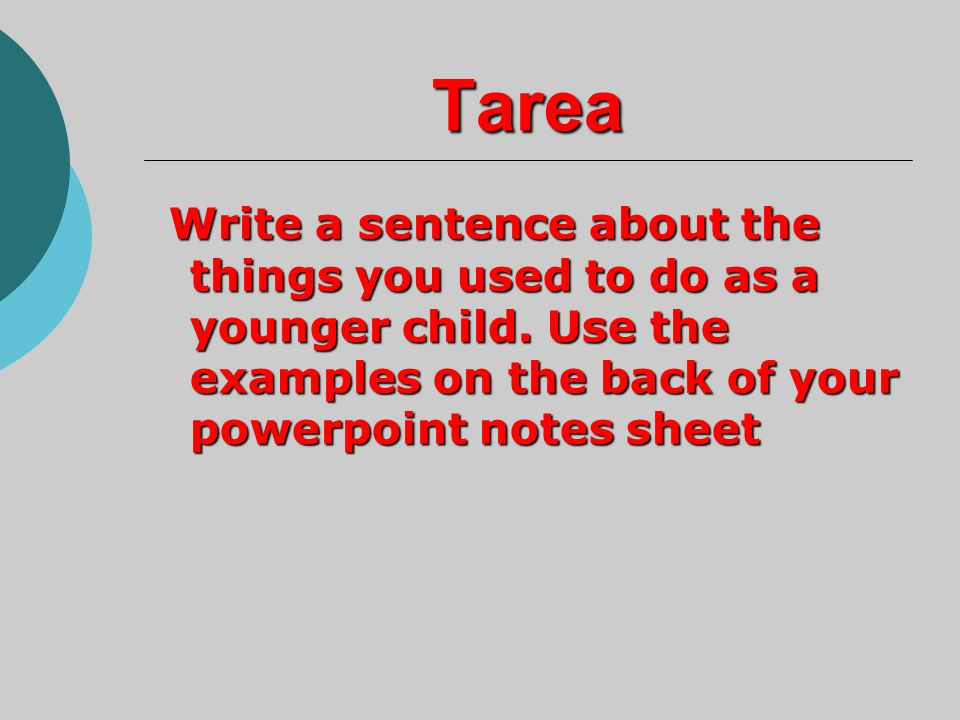 Tarea Write a sentence about the things you used to do as a younger child.