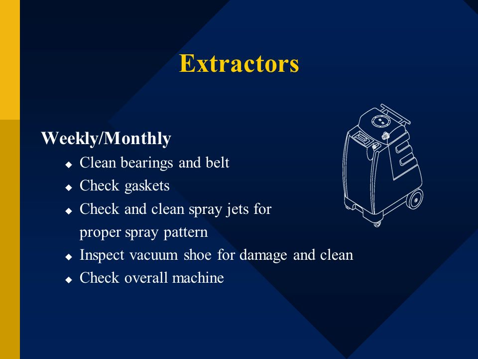 Extractors Weekly/Monthly Clean bearings and belt Check gaskets