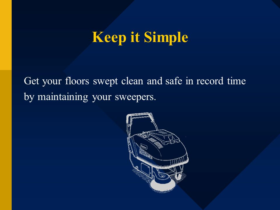 Keep it Simple Get your floors swept clean and safe in record time