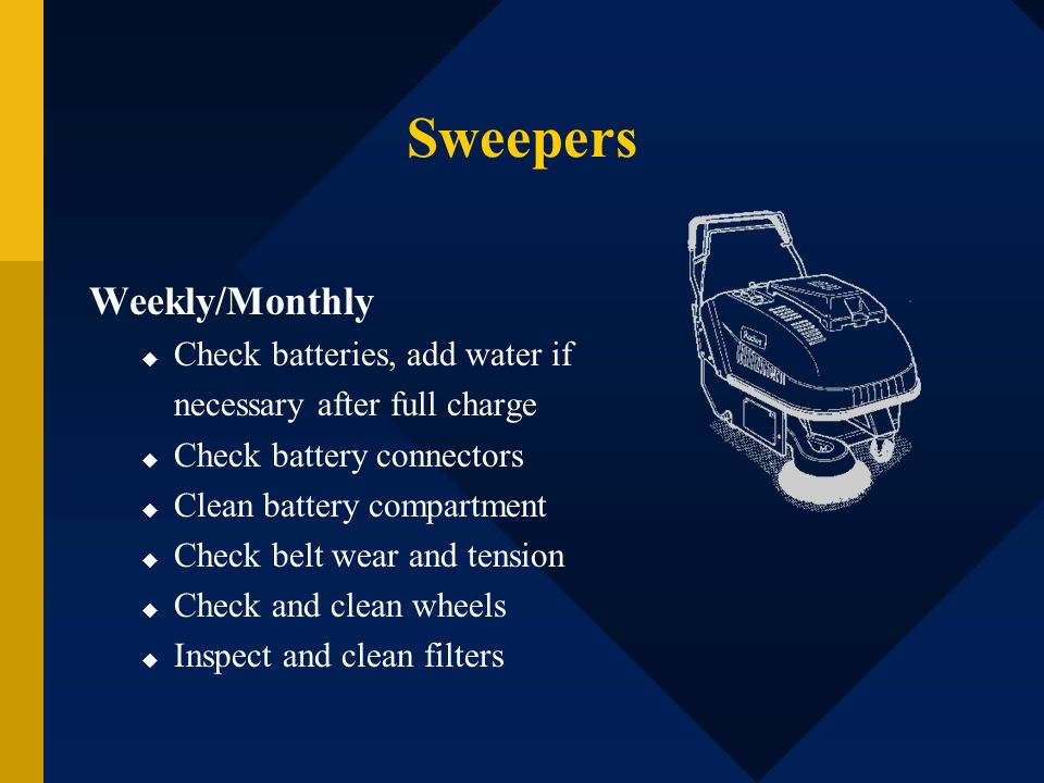 Sweepers Weekly/Monthly Check batteries, add water if