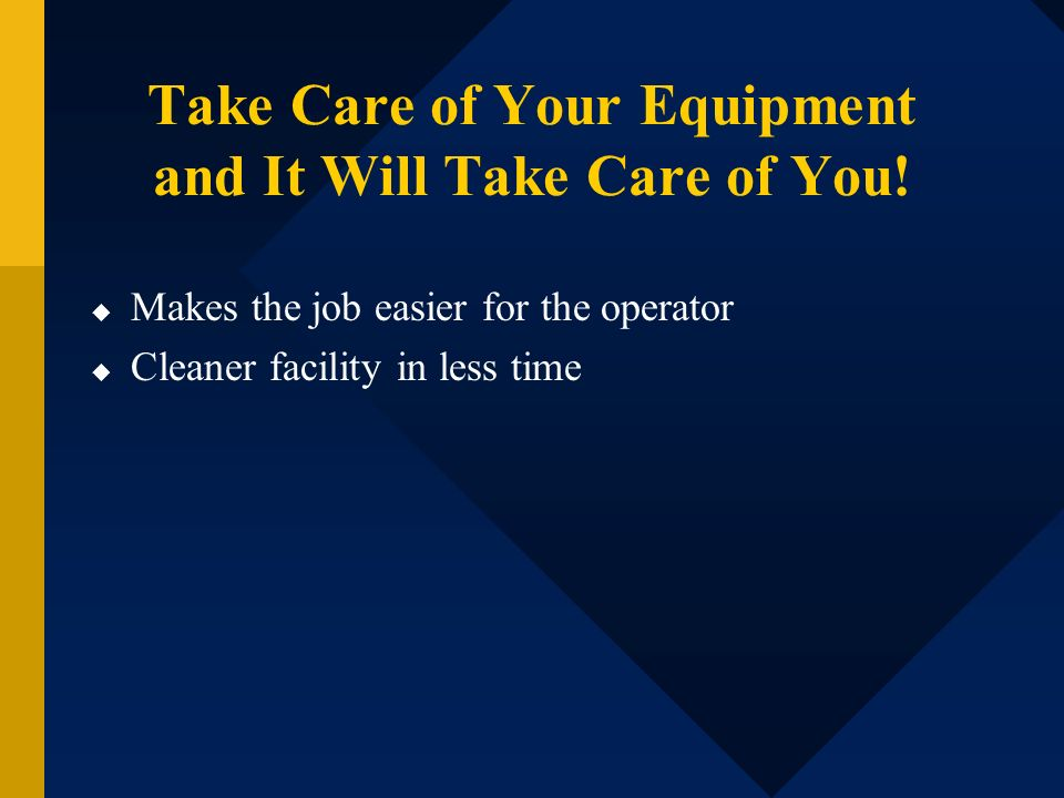 Take Care of Your Equipment and It Will Take Care of You!