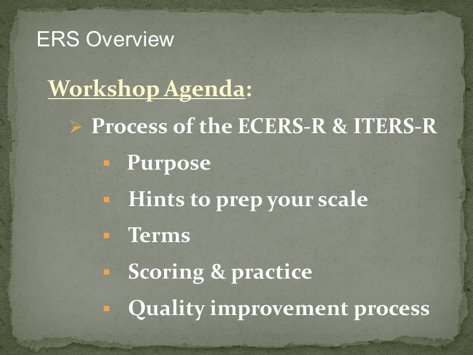 Workshop Agenda: Process of the ECERS-R & ITERS-R Purpose