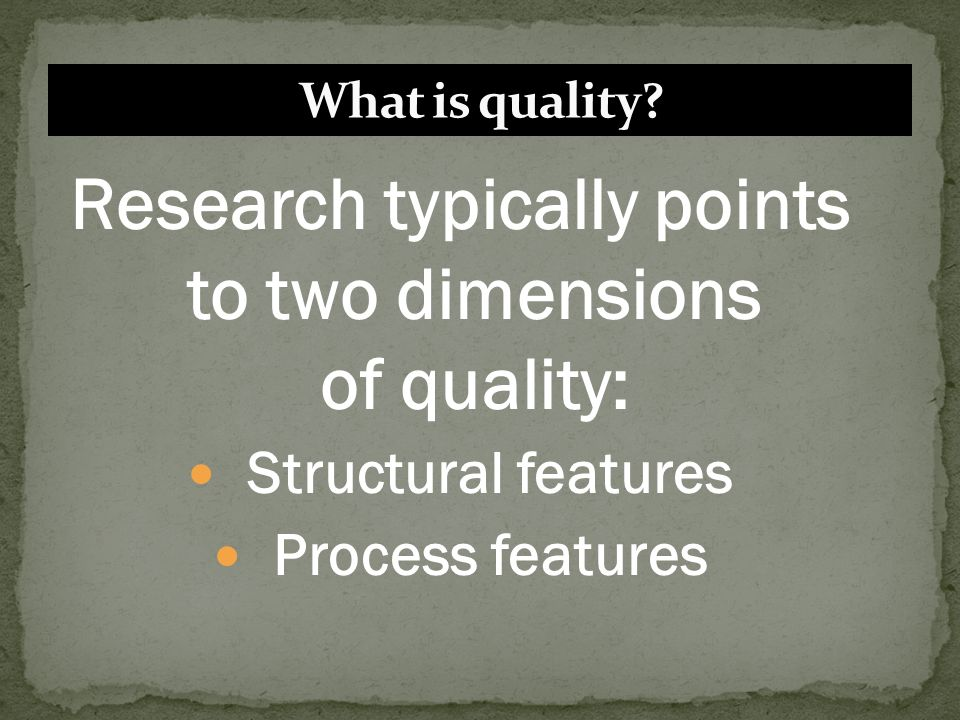 Research typically points to two dimensions of quality: