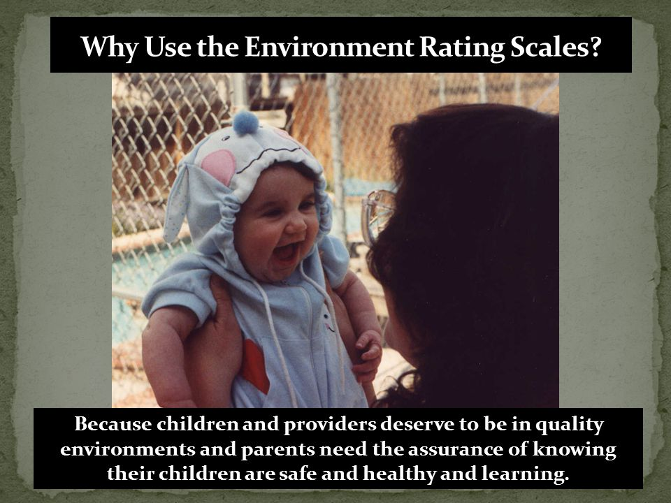 Why Use the Environment Rating Scales