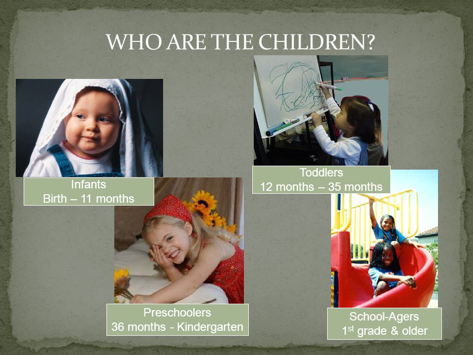 WHO ARE THE CHILDREN Toddlers 12 months – 35 months Infants
