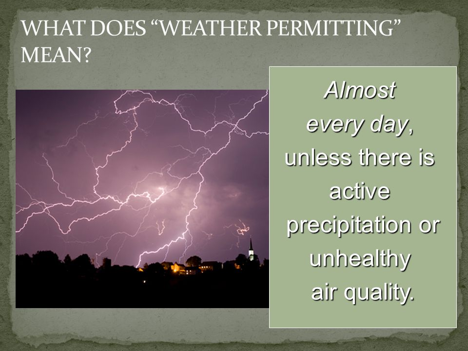 WHAT DOES WEATHER PERMITTING MEAN