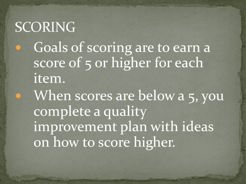 Goals of scoring are to earn a score of 5 or higher for each item.