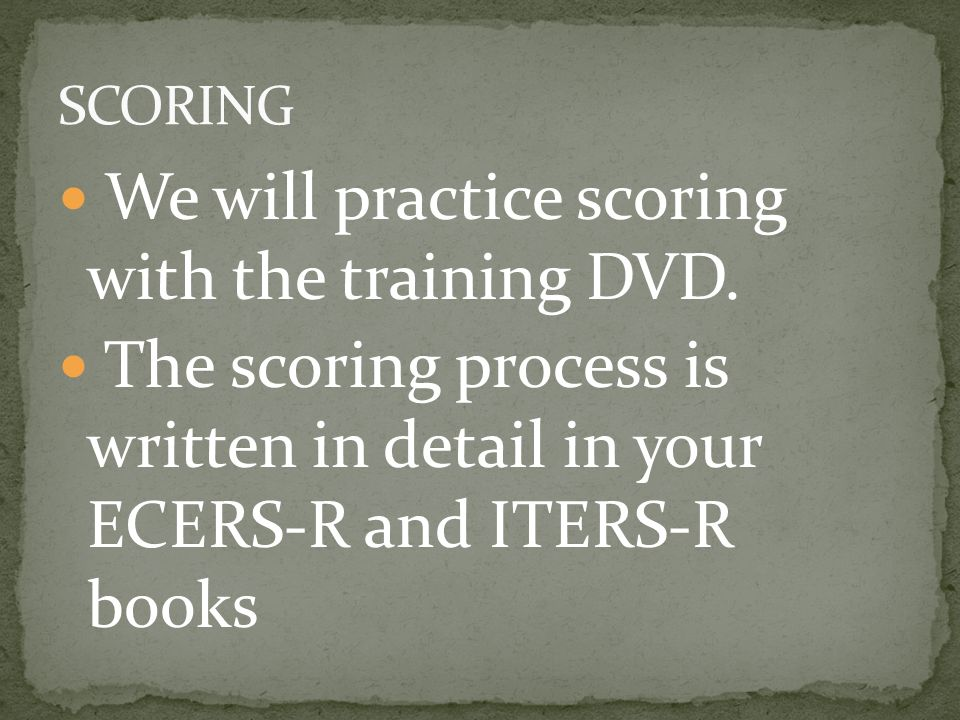 We will practice scoring with the training DVD.