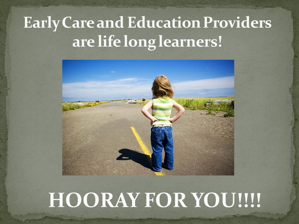 Early Care and Education Providers are life long learners!