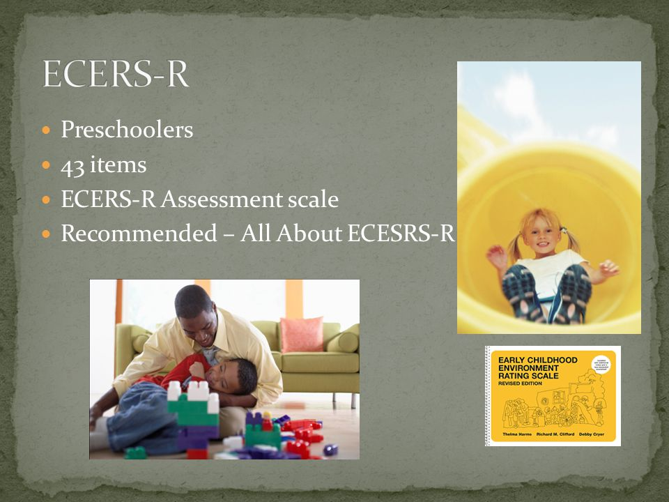 ECERS-R Preschoolers 43 items ECERS-R Assessment scale
