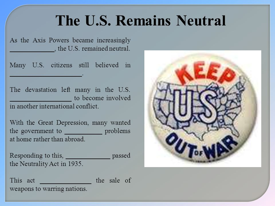 The U.S. Remains Neutral As the Axis Powers became increasingly _____________, the U.S. remained neutral.